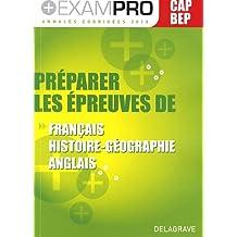 Préparer les épreuves de français, histoire-géographie, anglais CAP-BEP : Annales corrigées