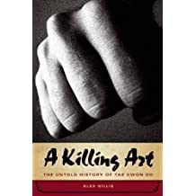 A Killing Art, The Untold History Of Tae Kwon Do: The Untold Story of Tae Kwon Do by Gillis (2008-11-02)