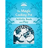 Classic Tales Second Edition: Level 1: The Magic Cooking Pot Activity Book & Play