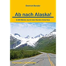Ab nach Alaska!: 6.000 Meilen durch den Norden Amerikas (Fernwehschmöker 373)