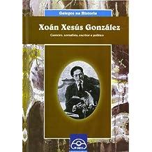 Xoán Xesús González: Canteiro, xornalista, escritor e político (Galegos na historia)