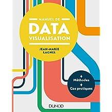 Manuel de datavisualisation : Méthodes - Cas pratiques (Hors collection)