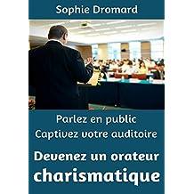 Parlez en public, captivez votre auditoire et devenez un orateur charismatique