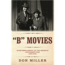 B Movies: An informal survey of the American low-budget film 1933-1945 by Don Miller (2015-10-23)