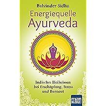 Energiequelle Ayurveda: Indisches Heilwissen bei Erschöpfung, Stress und Burnout (German Edition)