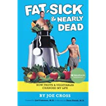 Fat, Sick and Nearly Dead: How Fruits and Vegetables Changed My Life by Joe Cross (2011-09-14)