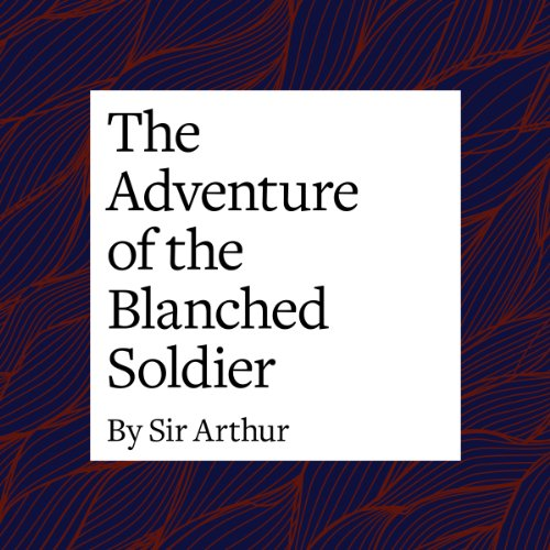 The Adventure of the Blanched Soldier  Audiolibri
