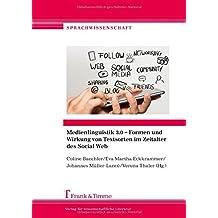 Medienlinguistik 3.0 – Formen und Wirkung von Textsorten im Zeitalter des Social Web (Sprachwissenschaft)