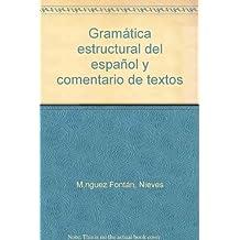 Gramatica estructural del español y comentario de textos