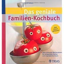 Das geniale Familien-Kochbuch: Mein saisonaler Wochenplaner für entspanntes Kochen und vergnügliches Essen