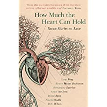 How Much the Heart Can Hold: the perfect alternative Valentine's gift: Seven Stories on Love