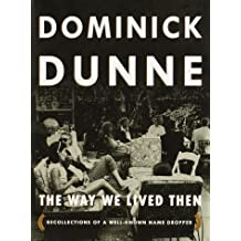 The Way We Lived Then : Recollections of a Well-Known Name Dropper by Dominick Dunne (1999-09-28)