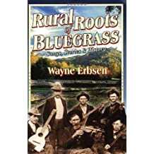 Rural Roots of Bluegrass: Songs, Stories & History by Wayne Erbsen (2003-09-01)