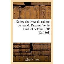 Notice des livres du cabinet de feu M. Parquoy. Vente, lundi 21 octobre 1805