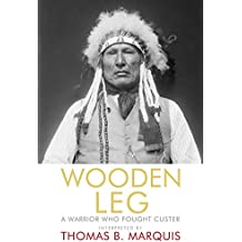Wooden Leg: A Warrior Who Fought Custer (English Edition)