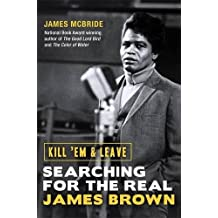 Kill 'Em and Leave: Searching for the Real James Brown