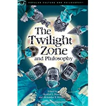 The Twilight Zone and Philosophy (Popular Culture and Philosophy)