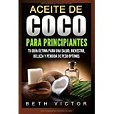 Aceite de coco para principiantes: Volume 2 (Health, Beauty, Weight Loss, Wellness)