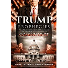 The Trump Prophecies: The Astonishing True Story of the Man Who Saw Tomorrow... and What He Says Is Coming Next (English Edition)