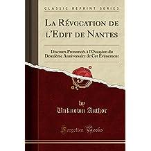 La Revocation de L'Edit de Nantes: Discours Prononces A L'Occasion Du Deuxieme Anniversaire de CET Evenement (Classic Reprint)