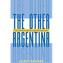 The Other Argentina: The Interior And National Development