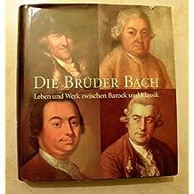 Die Brüder Bach. Leben und Werk zwischen Barock und Klassik