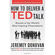 How to Deliver a TED Talk: Secrets of the World's Most Inspiring Presentations, revised and expanded new edition, with a foreword by Richard St. John and an afterword by Simon Sinek by Jeremey Donovan (2013-10-21)