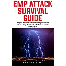 EMP Attack Survival Guide: Prepare Yourself For Electromagnetic Pulse Attack - Step-By-Step Guide To Survive The EMP Attack! (English Edition)