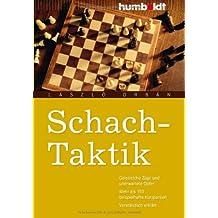 Schach-Taktik: Geistreiche Züge und unerwartete Opfer. Mehr als 150 beispielhafte Kurzpartien. Verständlich erklärt