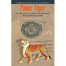 Paper Tiger: Law, Bureaucracy and the Developmental State in Himalayan India (Cambridge Studies in Law and Society)