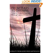 From Tears to Triumph: Tales of Transformation through Jesus Christ