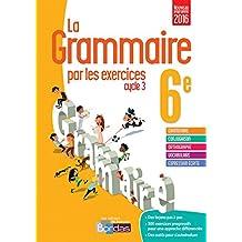 La grammaire par les exercices 6e - Cahier d'exercices - Nouveau programme 2016