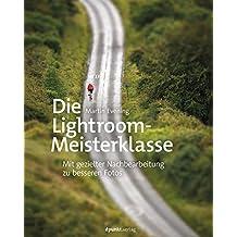 Die Lightroom-Meisterklasse: Mit gezielter Nachbearbeitung zu besseren Fotos (German Edition)