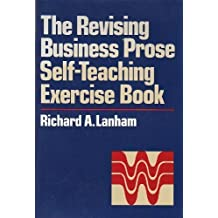 The Revising Business Prose Self-Teaching Exercise Book by Richard A. Lanham (1987-08-01)