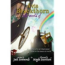 The World of Avis Blackthorn: (The Illustrated Guide to the Magical World)