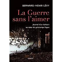 La guerre sans l'aimer: Journal d'un écrivain au cœur du printemps libyen (essai français)