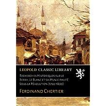 Recherches Historiques sur le Berry; Le Blanc et sa Municipalité Sous la Révolution (1792-1800)