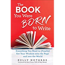 The Book You Were Born to Write: Everything You Need to (Finally) Get Your Wisdom onto the Page and into the World (English Edition)