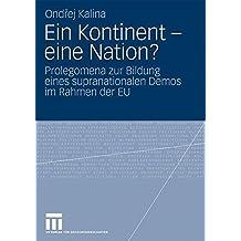Ein Kontinent - eine Nation?: Prolegomena zur Bildung eines supranationalen Demos im Rahmen der E.U.
