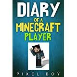 Minecraft: Diary of a Minecraft Player (An Unofficial Minecraft Book) (English Edition)