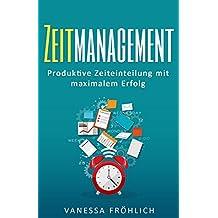 Zeitmanagement: Produktive Zeiteinteilung mit maximalem Erfolg