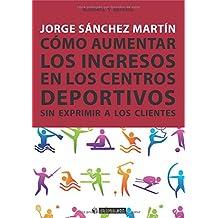 Cómo aumentar los ingresos en los centros deportivos sin exprimir a los clientes (Manuales)