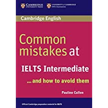 By Pauline Cullen Common Mistakes at IELTS Intermediate: And How to Avoid Them