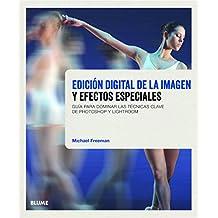 Edici¢n digital de la imagen y efectos especiales: Guía para dominar las técnicas clave de Photoshop y Lightroom