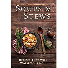 Soups & Stews: Recipes That Will Warm Your Soul