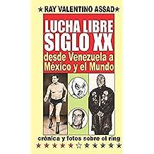 LUCHA LIBRE SIGLO XX Desde Venezuela a México y el Mundo
