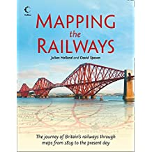 Mapping The Railways: The journey of Britain's railways through maps from 1819 to the present day