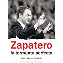 Zapatero, La Tormenta Perfecta de Pablo Ansede Espiñeira (2 jun 2011) Tapa blanda