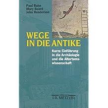 Wege in die Antike: Kleine Einführung in die Archäologie und die Altertumswissenschaft