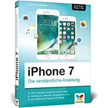 iPhone 7: Die verständliche Anleitung zu allen aktuellen iPhones inkl. iPhone 7 Plus – neu zu iOS 10